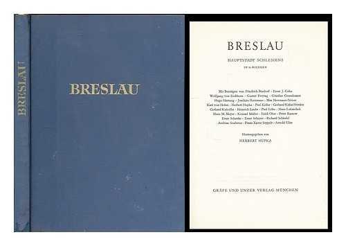 Breslau : Haupstadt Schlesiens in 85 Bildern / Mit Beitragen von Friedrich Bischoff ... Herausgegeben von Herbert Hupka