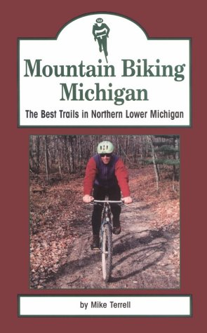 Mountain Biking Michigan: The Best Trails in Northern Lower Michigan (Mountain Biking Michigan's Best Trails) por Mike Terrell