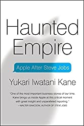 Haunted Empire: Apple After Steve Jobs by Yukari Iwatani Kane (2014-03-18)
