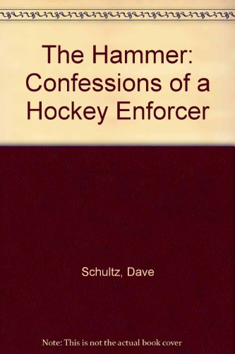 The Hammer: Confessions of a Hockey Enforcer por Dave Schultz