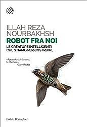 Robot fra noi: Le creature intelligenti che stiamo per costruire (Italian Edition)