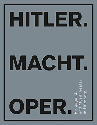 Hitler.Macht.Oper. - Propaganda und Musiktheater in Nürnberg