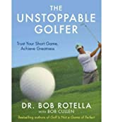 TheUnstoppable Golfer by Rotella, Bob ( Author ) ON Apr-12-2012, Hardback
