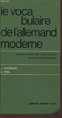 LE VOCABULAIRE DE L'ALLEMAND MODERNE / REGROUPE AUTOUR DES VERBES CLASSES PAR CHAMPS SEMANTIQUES / SECOND CYCLE DES LYCEES, CLASSES PREPARATOIRES AUX GRANDES ECOLES, 1er ET 2nd CYCLES DES FACULTES.