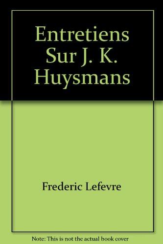 Entretiens Sur J-K Huysmans