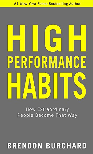 High Performance Habits: How Extraordinary People Become That Way [Paperback] [Jan 01, 2017] Brendon Burchard