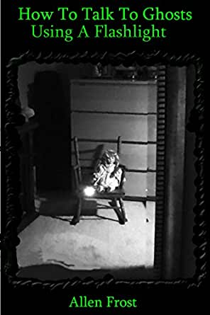 How To Talk To Ghosts, Using A Flashlight (Ghost hunting