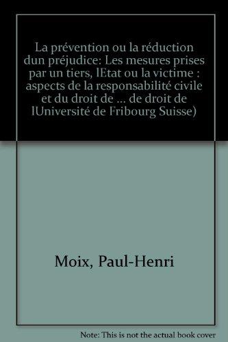 La prévention ou la réduction d'un préjudice. Les mesures prises par un tiers, l'Etat ou la victime par Paul-Henri Moix