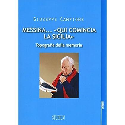 Messina... «Qui Comincia La Sicilia». Topografia Della Memoria