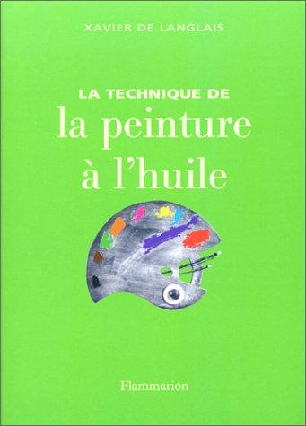 La technique de la peinture a l'huile par Xavier de Langlais