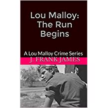 Lou Malloy: The Run Begins: A Lou Malloy Crime Series