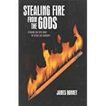 Stealing Fire from the Gods: A Dynamic New Story Model for Writers and Filmmakers