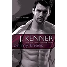 On My Knees: A Stark Novel (Stark International Trilogy Book 2) (English Edition)