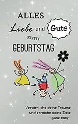 Alles Liebe und Gute zum Geburtstag: Verwirkliche deine Träume und erreiche deine Ziele - ganz easy (Das innovative Geschenkbuch)
