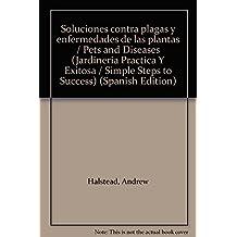 Soluciones contra plagas y enfermedades de las plantas / Pets and Diseases
