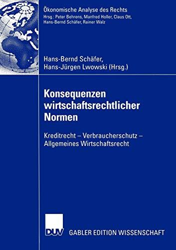 Konsequenzen wirtschaftsrechtlicher Normen: Kreditrecht - Verbraucherschutz - Allgemeines Wirtschaftsrecht (Ökonomische Analyse des Rechts) Verbraucherschutz