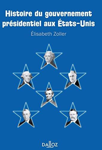 Histoire du gouvernement Présidentiel aux États-Unis - 1ère édition: Hors collection Dalloz