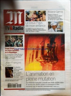 MONDE TVETRADIO (LE) [No 19078] du 28/05/2006 - LE DOUX PAYS DE MON ENFANCE - UN TELEFILM DE JACQUES RENARD AVEC DANIEL RUSSO, FIPA D'OR D'INTERPRETATION 2006 - ROLAND-GARROS - FRANCE 2, FRANCE 3 ET FRANCE 4 VONT SE RELAYER POUR RETRANSMETTRE LES INTERNATIONAUX DE TENNIS, DU 28 MAI AU 11 JUIN - GRAND ORIENT, LES FRERES INVISIBLES DE LA REPUBLIQUE - UN DOCUMENTAIRE D'ALAIN MOREAU ET PATRICK CABOUAT SUR LA PLUS GRANDE CHAMBRE MACONNIQUE DE FRANCE - JEAN-FRANCOIS ZYGEL - LE PIANISTE DELIVR