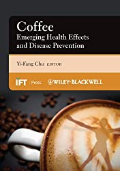 Coffee: Emerging Health Effects and Disease Prevention (Institute of Food Technologists Series Book 63) (English Edition)