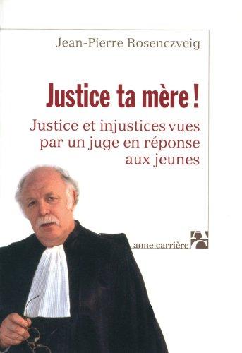 Justice ta mère ! : Justice et injustices vues par un juge en réponse aux jeunes