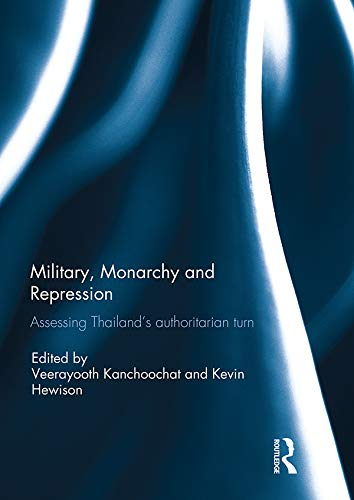 Military, Monarchy and Repression: Assessing Thailand's Authoritarian Turn (English Edition)