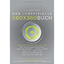 Das inoffizielle XBox 360 Buch: Mehr machen mit der XBox 360: Mit allen neue Modchips, XBox im Internet, Hacks&Mods, XBox Live, XBox&PC, XBox als Mediaserver, Vista und die XBox 360