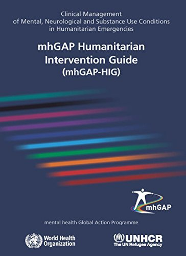 mhGAP Humanitarian Intervention Guide (mhGAP-HIG): Clinical Management of Mental Neurological and Substance Use Conditions in Humanitarian Emergencies by World Health Organization(WHO) (2015-05-01)