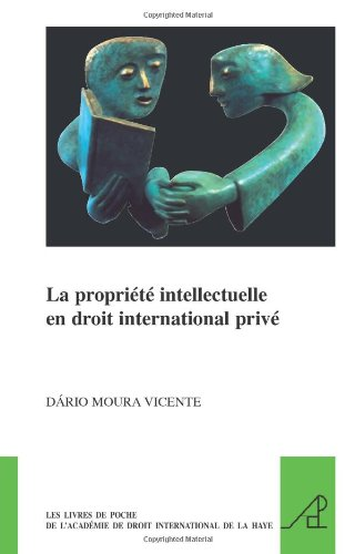 La Propriete Intellectuelle En Droit International Prive (Les Livres de Poche de L'Academie de Droit International de la Haye) par Dário Moura Vicente