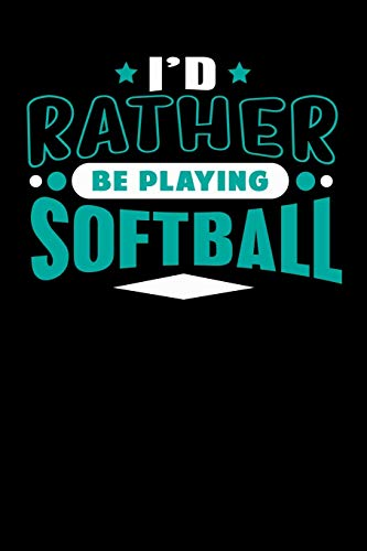 I'd Rather Be Playing Softball: Blank Lined Notebook Journal