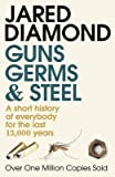 [(Guns, Germs and Steel : A Short History of Everbody for the Last 13000 Years)] [Author: Jared M. Diamond] published on (April, 2000)