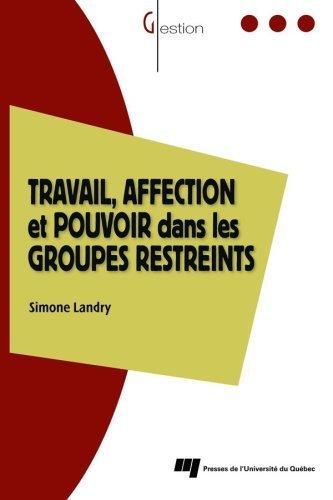 Travail. affection et pouvoir dans les groupes restreints : Le modèle des trois zones dynamiques de Landry. Simone (2007) Broché