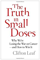 The Truth in Small Doses: Why We're Losing the War on Cancer-and How to Win It by Clifton Leaf (2013-08-29)
