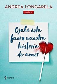 Ojalá ésta fuera nuestra historia de amor par Andrea Longarela