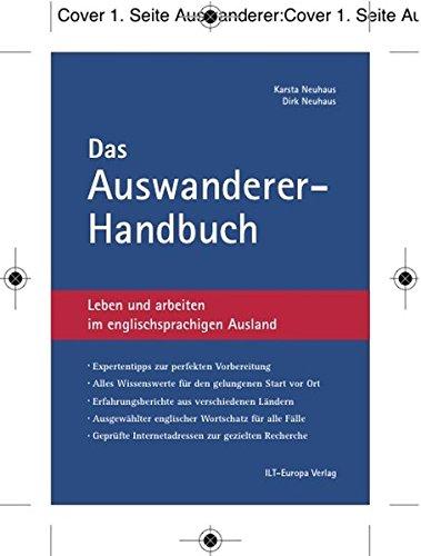 Das Auswanderer-Handbuch: Leben und arbeiten im englischsprachigen Ausland
