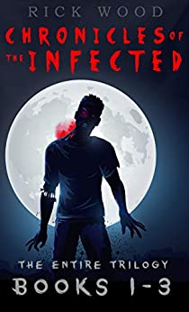 Chronicles of the Infected Books 1 - 3: The entire zombie apocalypse trilogy by [Wood, Rick]