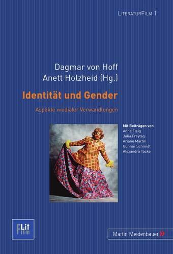 Identität und Gender: Aspekte medialer Verwandlungen (LiteraturFilm / Beiträge zur Medienästhetik, Band 1)