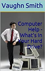 Computer Help - What's In Your Hard Drive? (English Edition)