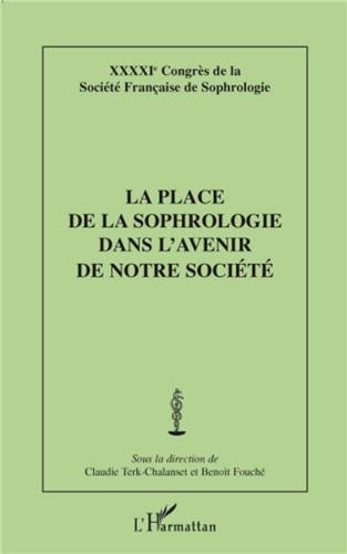 La place de la sophrologie dans l'avenir de notre société : 41e Congrès de la Société Française de Sophrologie par Claudie Terk-Chalanset