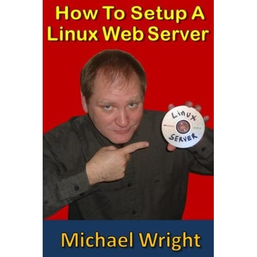 [How To Setup A Linux Web Server] [By: Wright, Michael] [January, 2014]