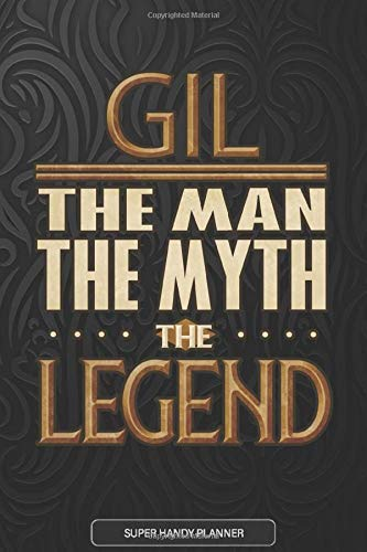Gil The Man The Myth The Legend: Gil Name Planner With Notebook Journal Calendar Personal Goals Password Manager & Much More, Perfect Gift For Gil