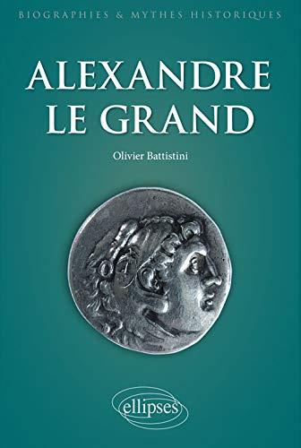 Alexandre le Grand. Un philosophe en armes