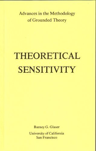 Theoretical Sensitivity: Advances in the Methodology of Grounded Theory 1st by Glaser, Barney G. (1978) Paperback