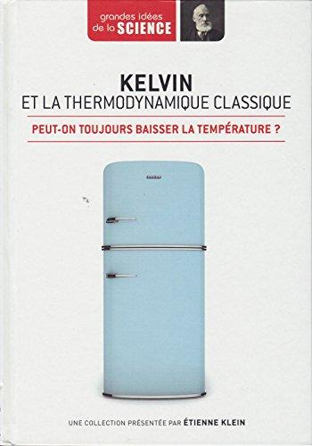 Kelvin et la thermodynamique classique. Peut-on toujours baisser la température ? - Grandes idées de la Science n° 32