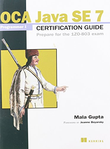 OCA Java SE 7 Programmer I Certification Guide: Prepare for the 1ZO-803 exam por Mala Gupta