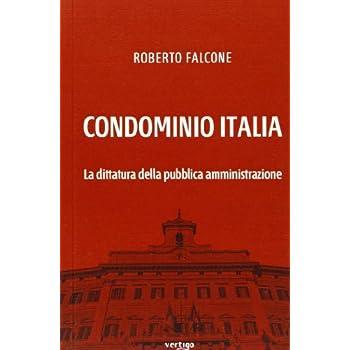 Condominio Italia. La Dittatura Della Pubblica Amministrazione