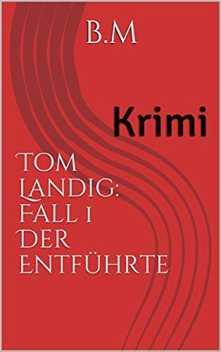 Tom Landig: Fall 1 Der Entführte : Krimi