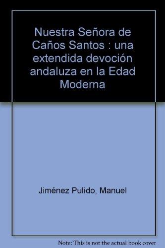 Nuestra Señora de Caños Santos : una extendida devoción andaluza en la Edad Moderna