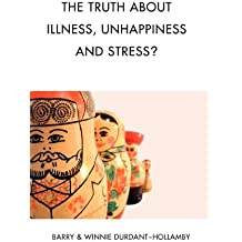 The Truth about Illness, Unhappiness and Stress?