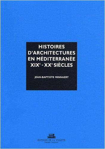 Histoires d'architectures en Méditerranée, XIXe-XXe siècles : Ecrire l'histoire d'un héritage bâti