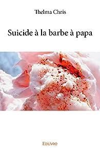 Suicide a la Barbe a Papa par Thelma Chris